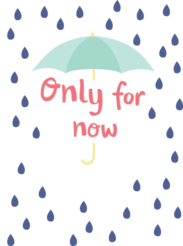 graphic of the words 'only for now' under an umbrella